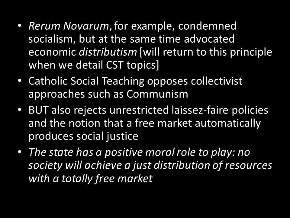 Rerum Novarum, for example, condemned socialism, but at the same time advocated economic distributism [will return to this principle when we detail CST topics]
